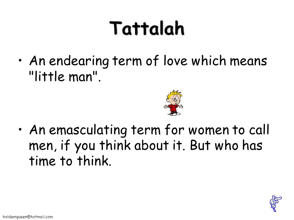 Tattalah An endearing term of love which means little man .