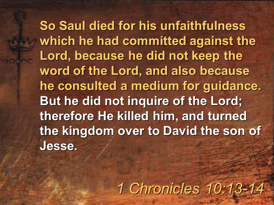 So Saul died for his unfaithfulness which he had committed against the Lord, because he did not keep the word of the Lord, and also because he consulted a medium for guidance.