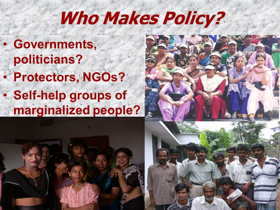 Who Makes Policy. Governments, politicians. Protectors, NGOs.