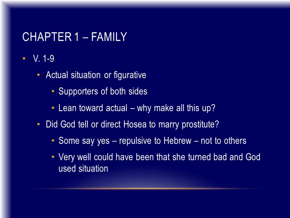 CHAPTER 1 – FAMILY V. 1-9 Actual situation or figurative Supporters of both sides Lean toward actual – why make all this up? Did God tell or direct Ho