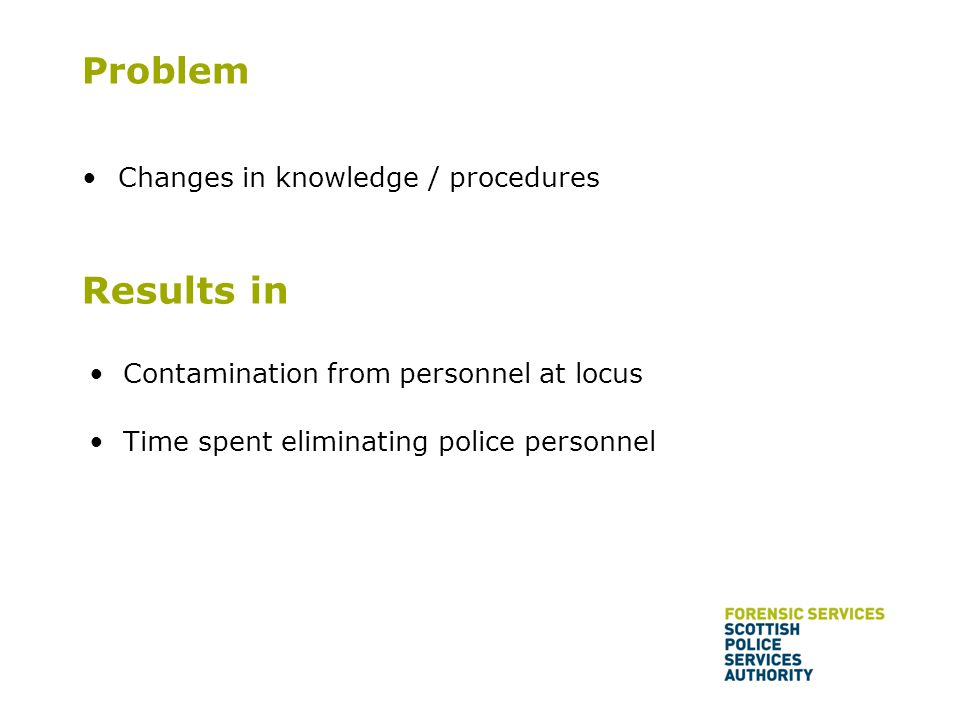 Changes in knowledge / procedures Results in Contamination from personnel at locus Time spent eliminating police personnel