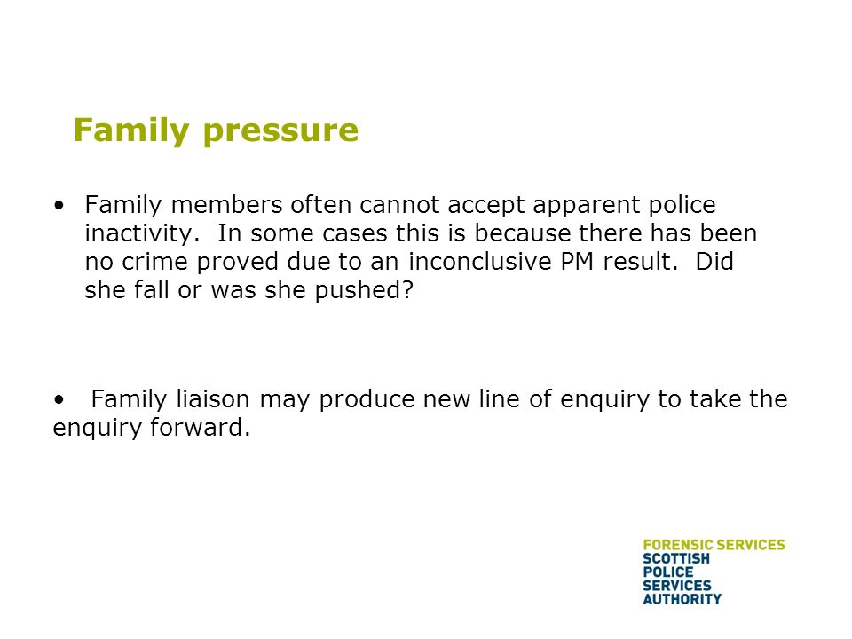 Family pressure Family members often cannot accept apparent police inactivity.