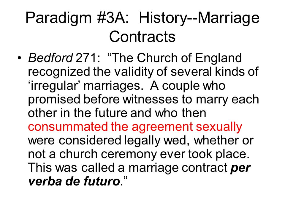 Paradigm #3A: History--Marriage Contracts Bedford 271: The Church of England recognized the validity of several kinds of 'irregular' marriages.