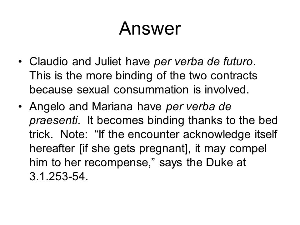 Answer Claudio and Juliet have per verba de futuro.