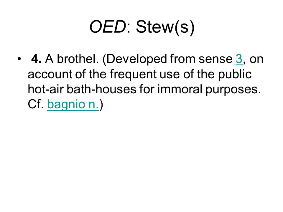 OED: Stew(s) 4. A brothel. (Developed from sense 3, on account of the frequent use of the public hot-air bath-houses for immoral purposes. Cf. bagnio