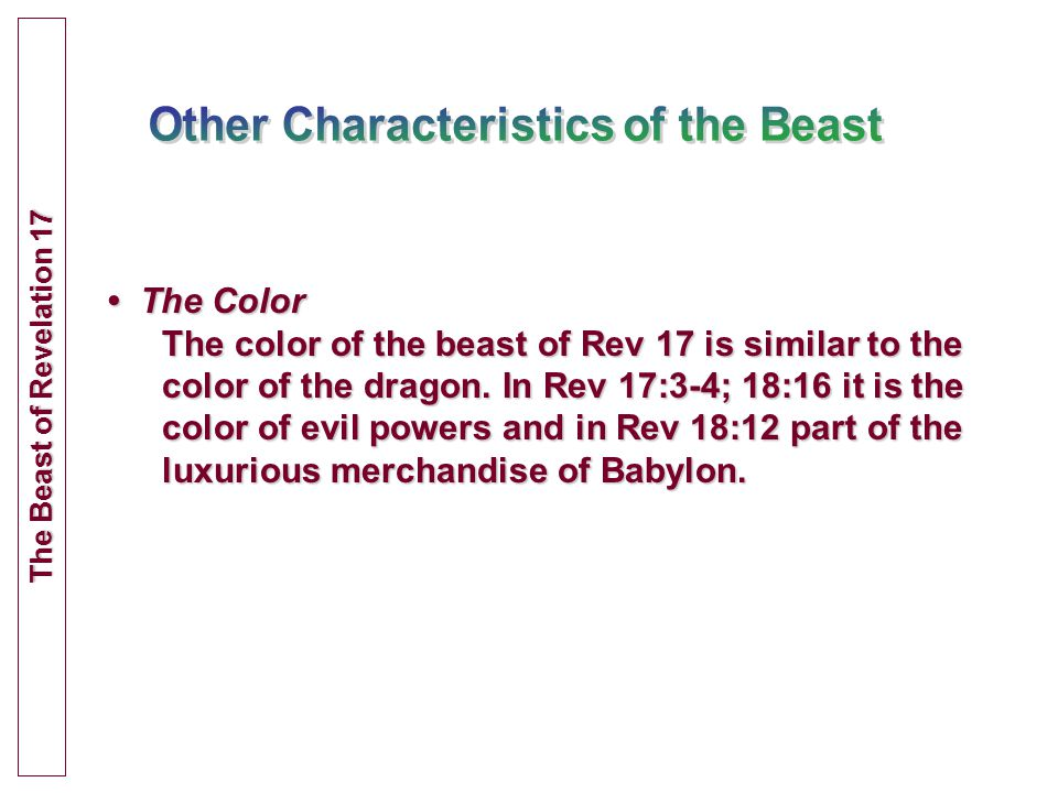 The Color The Color The color of the beast of Rev 17 is similar to the color of the dragon.