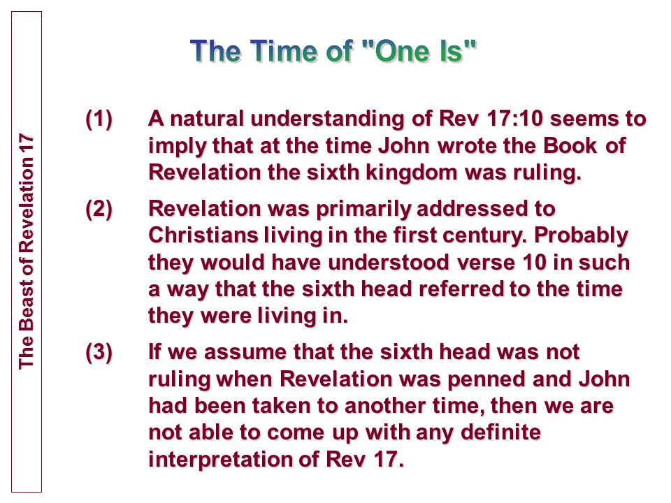 (1)A natural understanding of Rev 17:10 seems to imply that at the time John wrote the Book of Revelation the sixth kingdom was ruling.