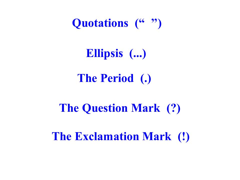 Quotations ( '') Ellipsis (...) The Period (.) The Question Mark (?) The Exclamation Mark (!)