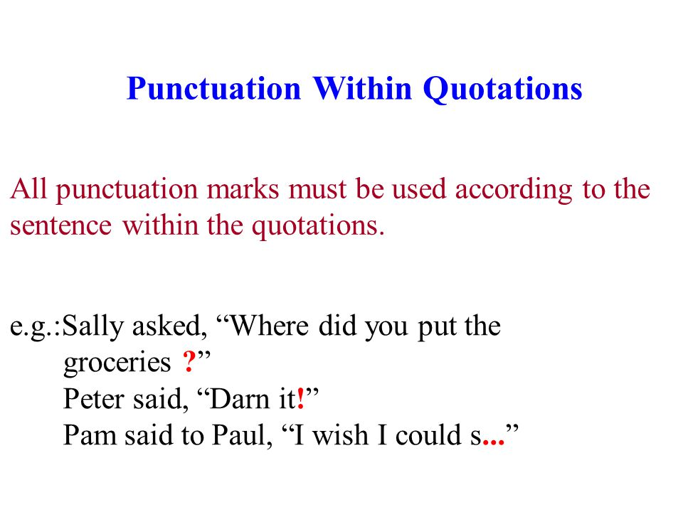 Punctuation Within Quotations All punctuation marks must be used according to the sentence within the quotations.