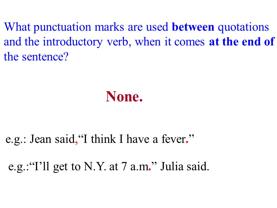 None. e.g.: Jean said, I think I have a fever. e.g.: I'll get to N.Y.