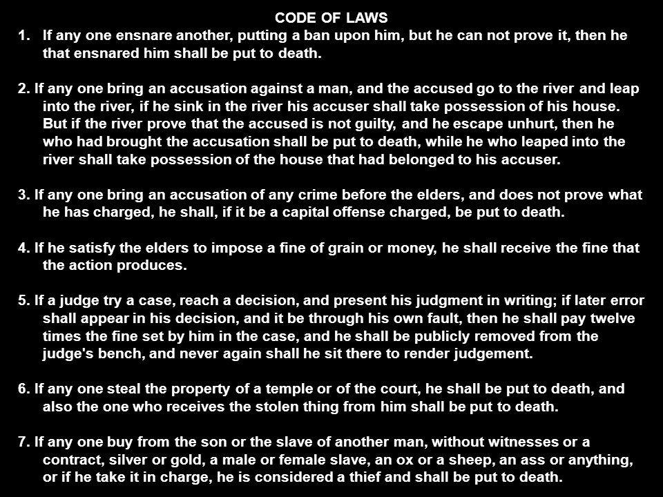 CODE OF LAWS 1.If any one ensnare another, putting a ban upon him, but he can not prove it, then he that ensnared him shall be put to death. 2. If any
