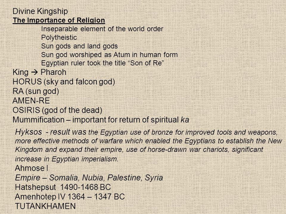 Divine Kingship The Importance of Religion Inseparable element of the world order Polytheistic Sun gods and land gods Sun god worshiped as Atum in hum