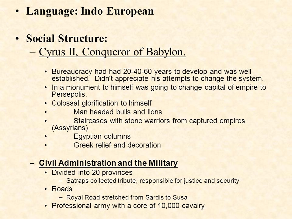 Language: Indo European Social Structure: –Cyrus II, Conqueror of Babylon. Bureaucracy had had 20-40-60 years to develop and was well established. Did