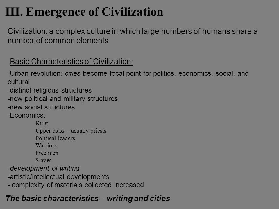 III. Emergence of Civilization -Urban revolution: cities become focal point for politics, economics, social, and cultural -distinct religious structur