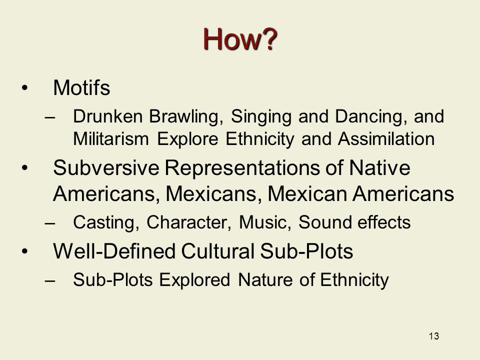 13 How? Motifs –Drunken Brawling, Singing and Dancing, and Militarism Explore Ethnicity and Assimilation Subversive Representations of Native American