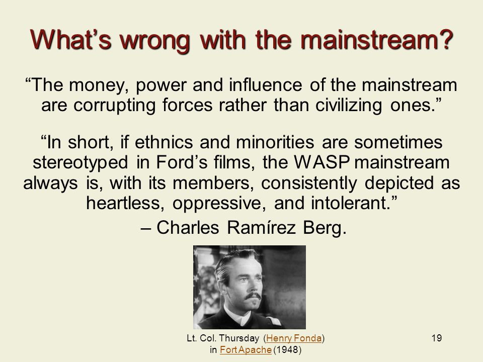 """19 What's wrong with the mainstream? """"The money, power and influence of the mainstream are corrupting forces rather than civilizing ones."""" """"In short,"""