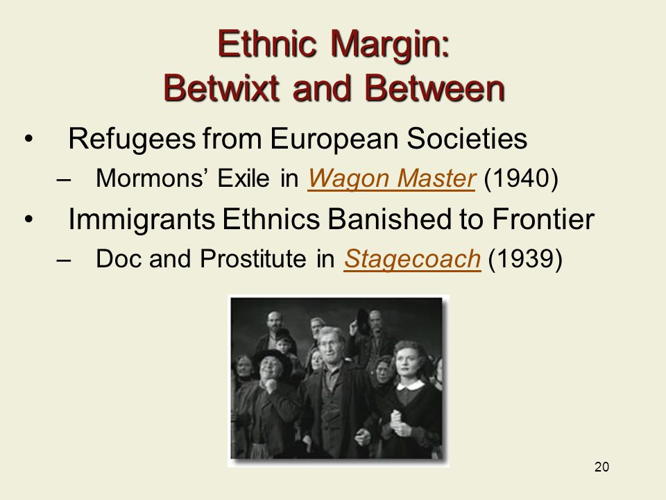 20 Ethnic Margin: Betwixt and Between Refugees from European Societies –Mormons' Exile in Wagon Master (1940)Wagon Master Immigrants Ethnics Banished
