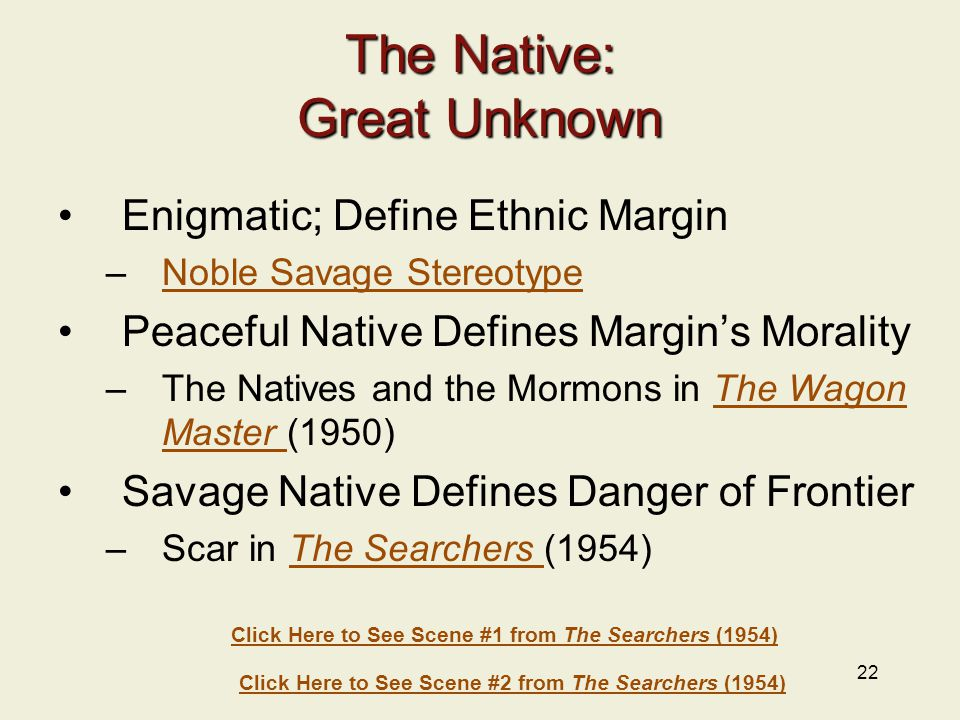 22 The Native: Great Unknown Enigmatic; Define Ethnic Margin –Noble Savage StereotypeNoble Savage Stereotype Peaceful Native Defines Margin's Morality