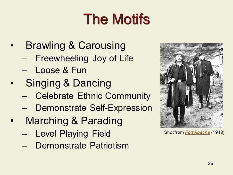 26 The Motifs Brawling & Carousing –Freewheeling Joy of Life –Loose & Fun Singing & Dancing –Celebrate Ethnic Community –Demonstrate Self-Expression M