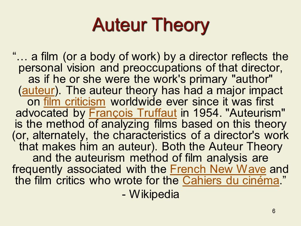 """6 Auteur Theory """"… a film (or a body of work) by a director reflects the personal vision and preoccupations of that director, as if he or she were the"""