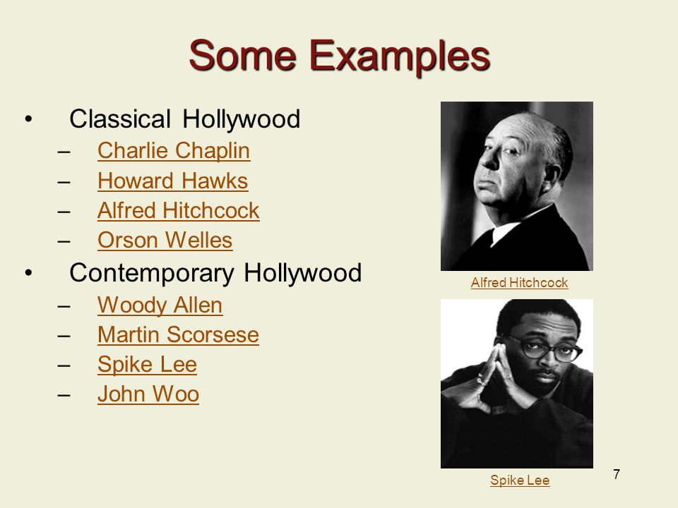 7 Some Examples Classical Hollywood –Charlie ChaplinCharlie Chaplin –Howard HawksHoward Hawks –Alfred HitchcockAlfred Hitchcock –Orson WellesOrson Welles Contemporary Hollywood –Woody AllenWoody Allen –Martin ScorseseMartin Scorsese –Spike LeeSpike Lee –John WooJohn Woo Alfred Hitchcock Spike Lee