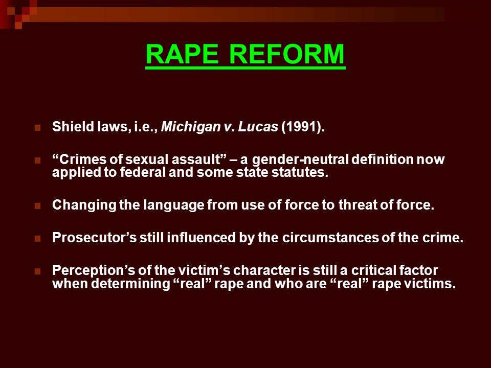 RAPE REFORM Shield laws, i.e., Michigan v. Lucas (1991).