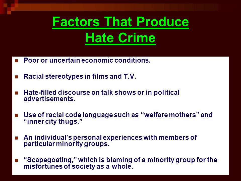 Factors That Produce Hate Crime Poor or uncertain economic conditions.