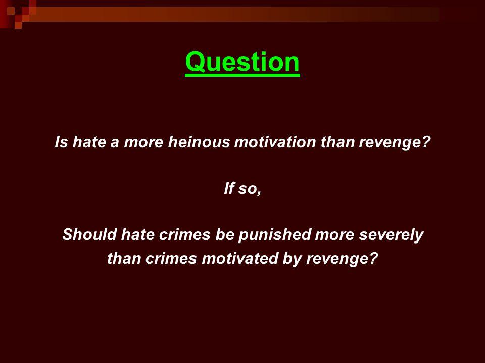 Question Is hate a more heinous motivation than revenge.