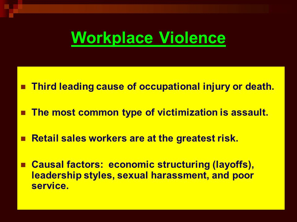 Workplace Violence Third leading cause of occupational injury or death.