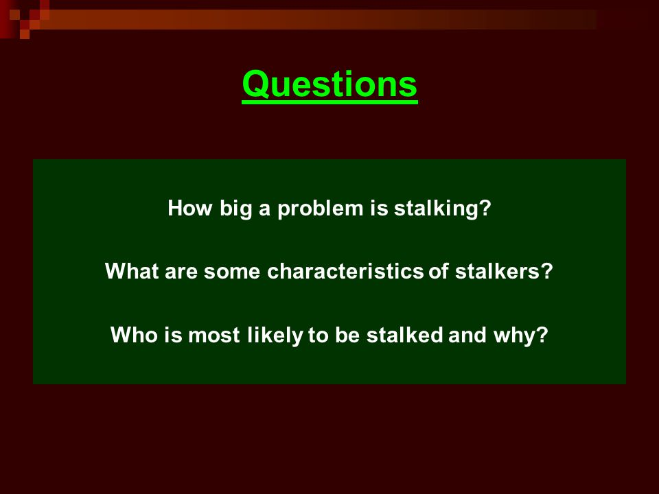 Questions How big a problem is stalking.What are some characteristics of stalkers.