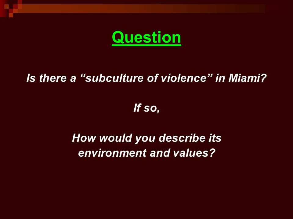 Question Is there a subculture of violence in Miami.