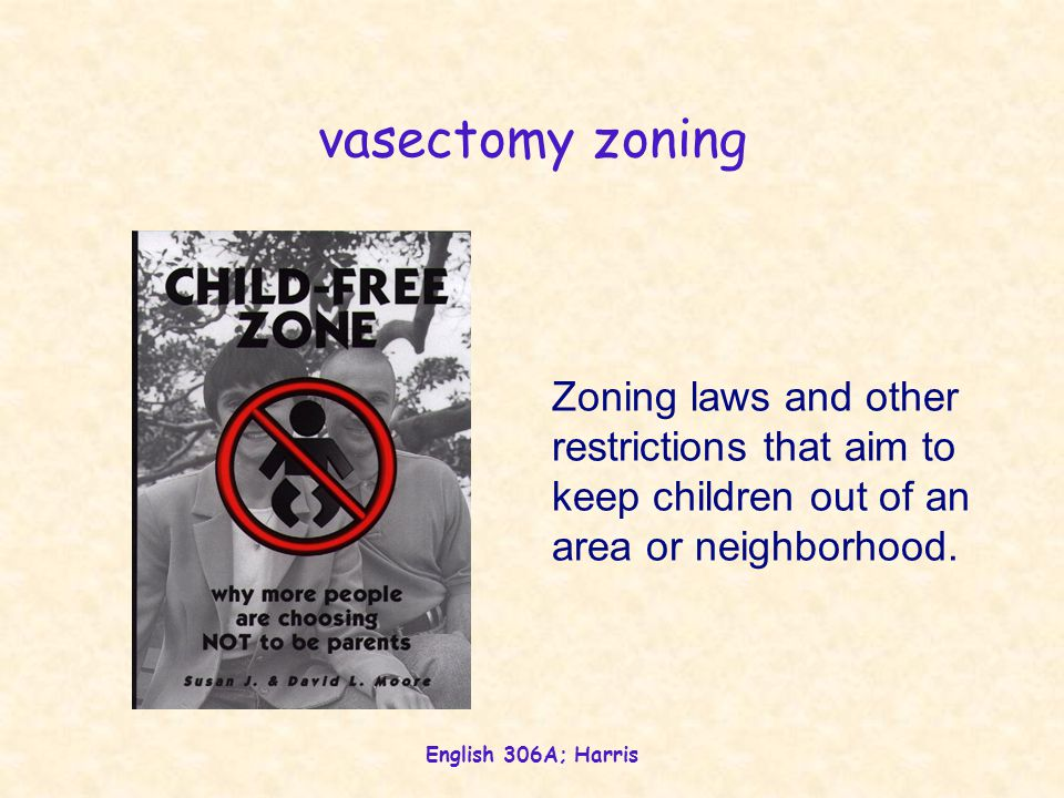 English 306A; Harris vasectomy zoning Zoning laws and other restrictions that aim to keep children out of an area or neighborhood.