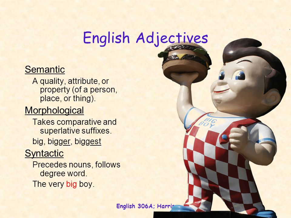 English 306A; Harris Semantic A quality, attribute, or property (of a person, place, or thing).