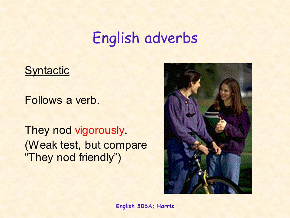 English 306A; Harris English adverbs Morphological  (though many of them end in -ly.) Inflectional derivational