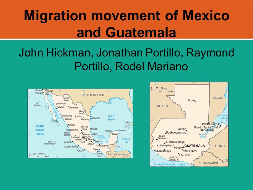 Migration movement of Mexico and Guatemala John Hickman, Jonathan Portillo, Raymond Portillo, Rodel Mariano