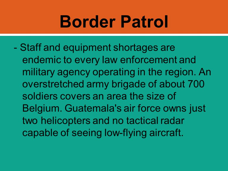 Border Patrol - Staff and equipment shortages are endemic to every law enforcement and military agency operating in the region. An overstretched army