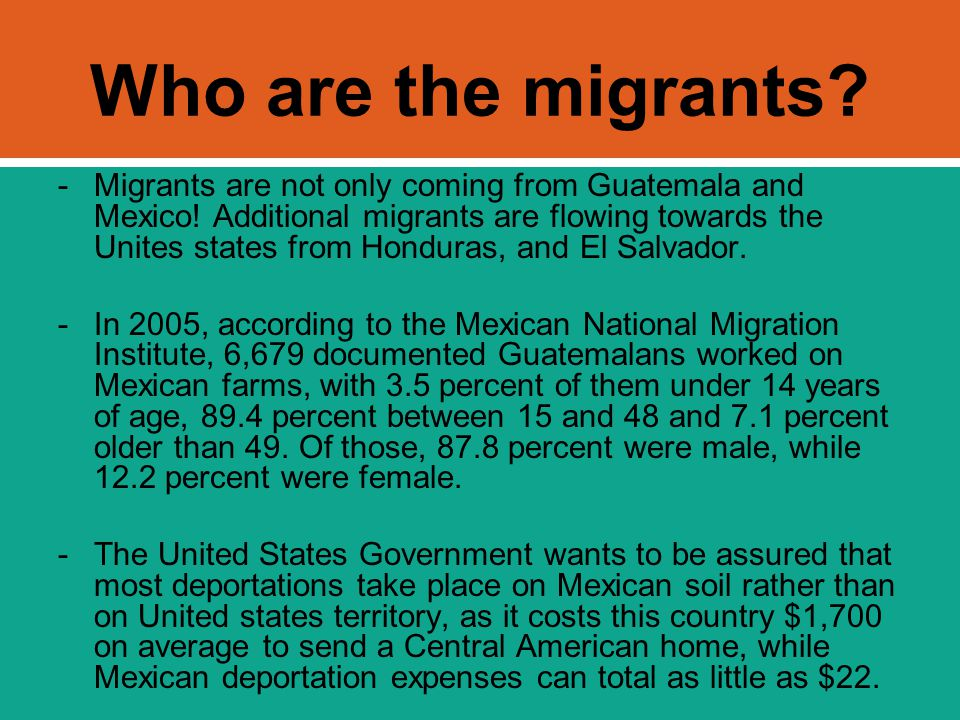 Who are the migrants? -Migrants are not only coming from Guatemala and Mexico! Additional migrants are flowing towards the Unites states from Honduras