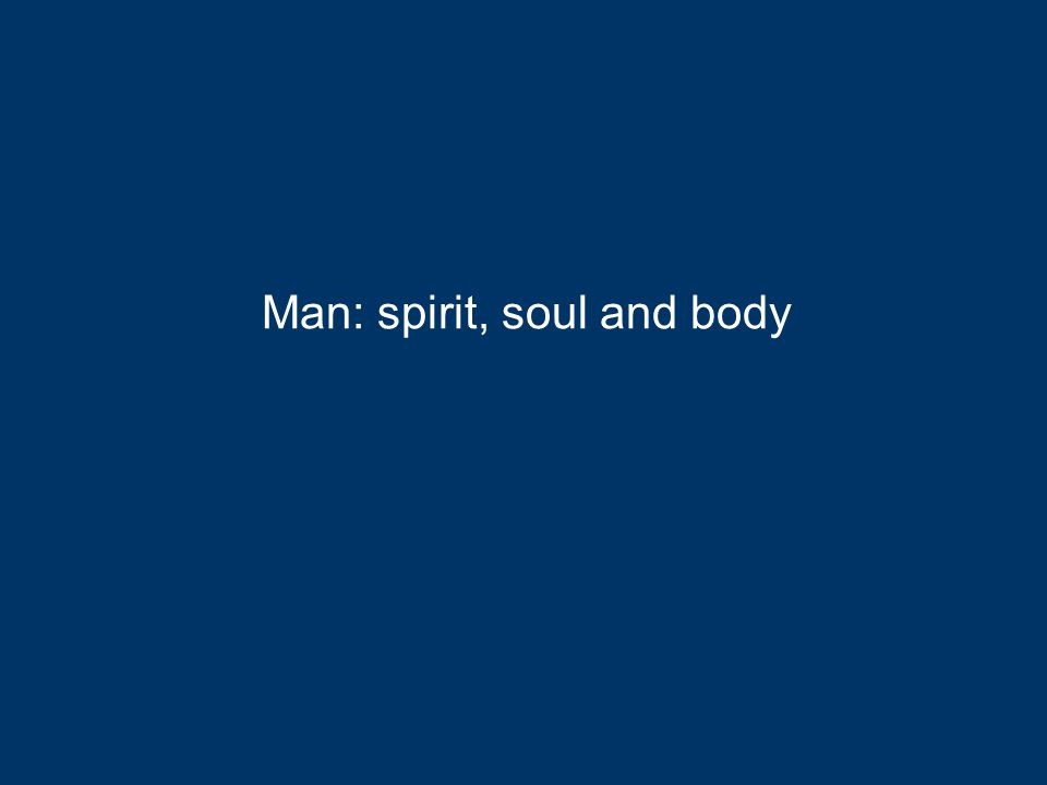 Man: spirit, soul and body