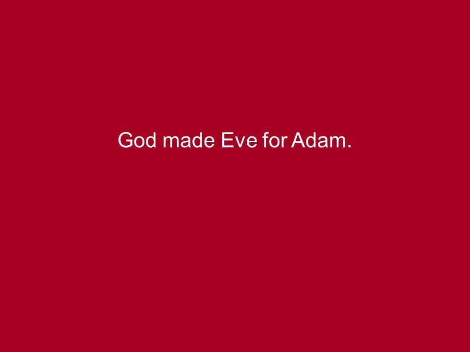 God made Eve for Adam.