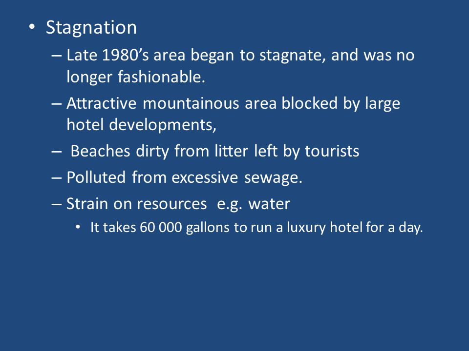 Stagnation – Late 1980's area began to stagnate, and was no longer fashionable. – Attractive mountainous area blocked by large hotel developments, – B