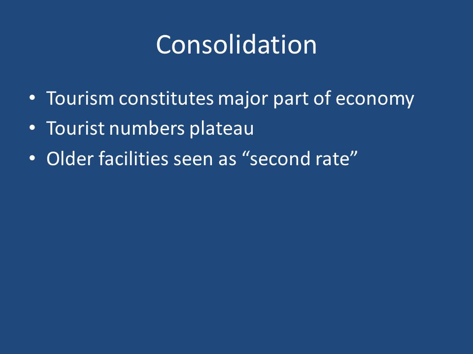 "Consolidation Tourism constitutes major part of economy Tourist numbers plateau Older facilities seen as ""second rate"""