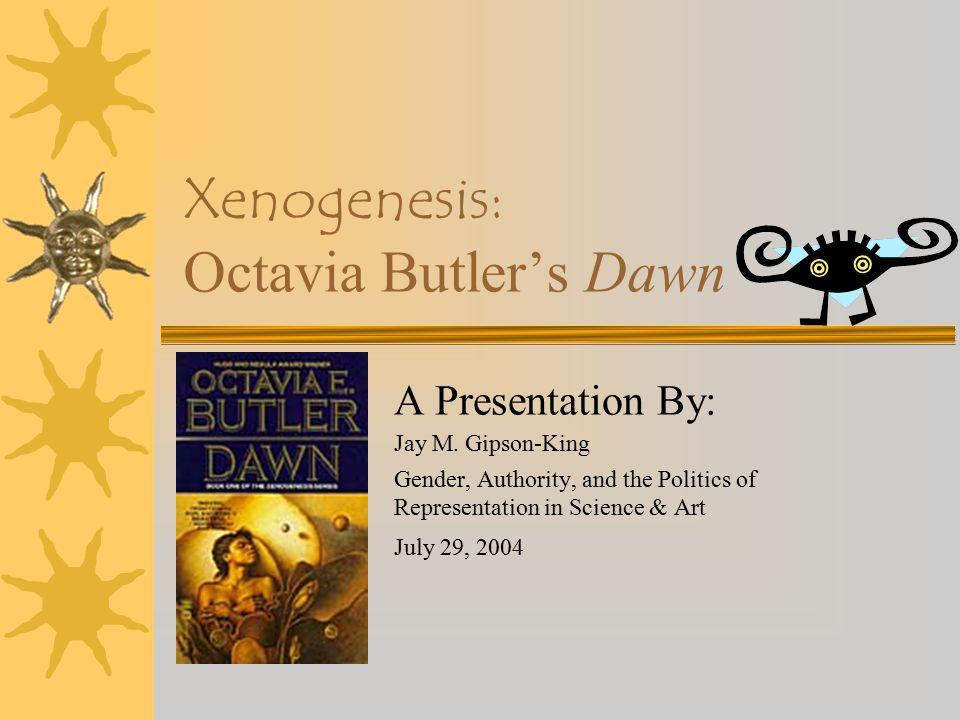 Xenogenesis: Octavia Butler's Dawn A Presentation By: Jay M.