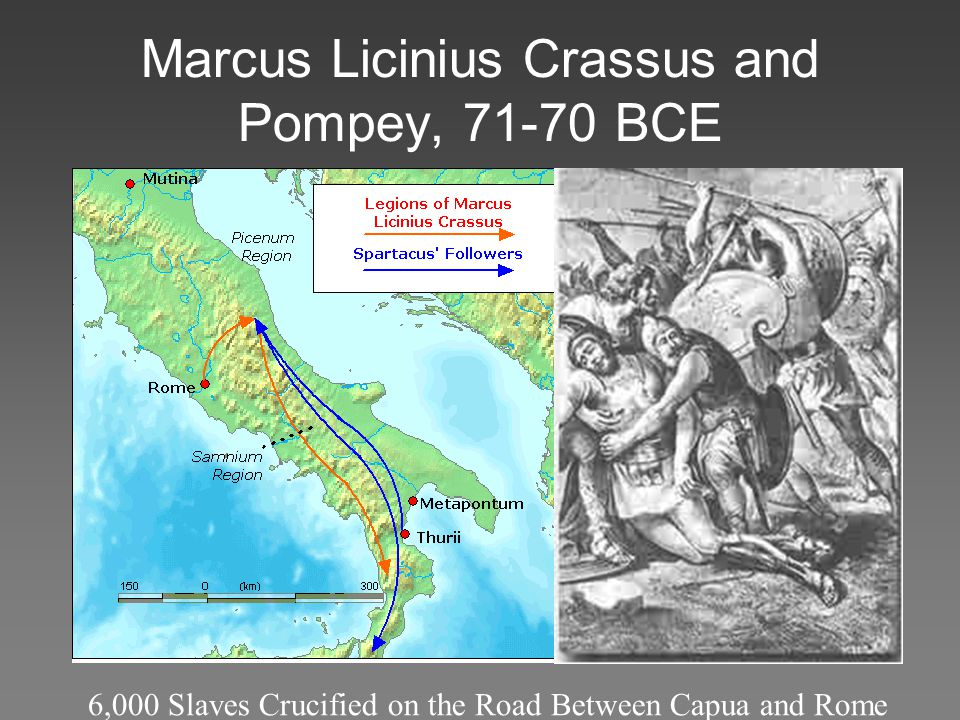 Marcus Licinius Crassus and Pompey, 71-70 BCE 6,000 Slaves Crucified on the Road Between Capua and Rome