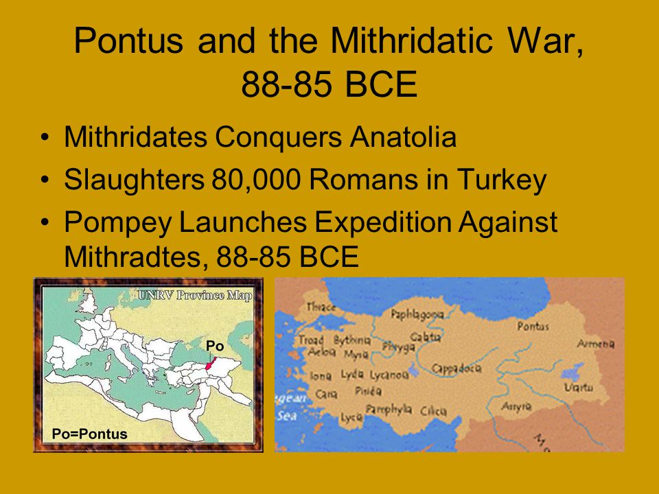 Pontus and the Mithridatic War, 88-85 BCE Mithridates Conquers Anatolia Slaughters 80,000 Romans in Turkey Pompey Launches Expedition Against Mithradtes, 88-85 BCE