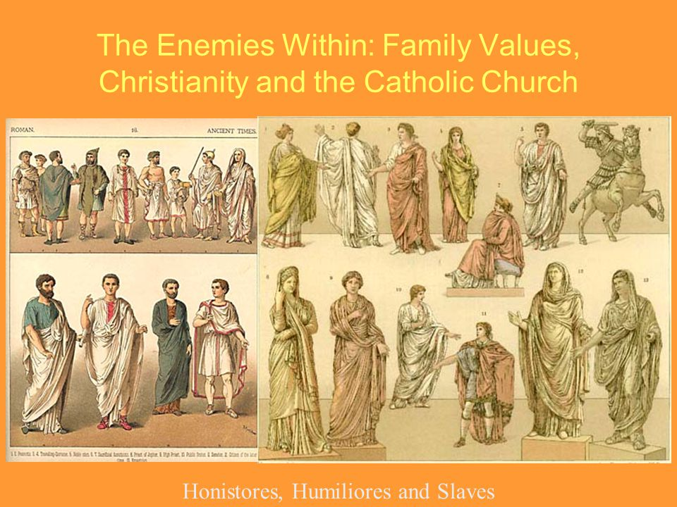 The Enemies Within: Family Values, Christianity and the Catholic Church Honistores, Humiliores and Slaves