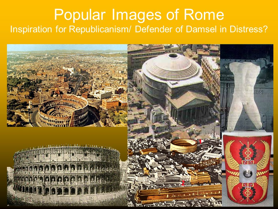 Popular Images of Rome Inspiration for Republicanism/ Defender of Damsel in Distress
