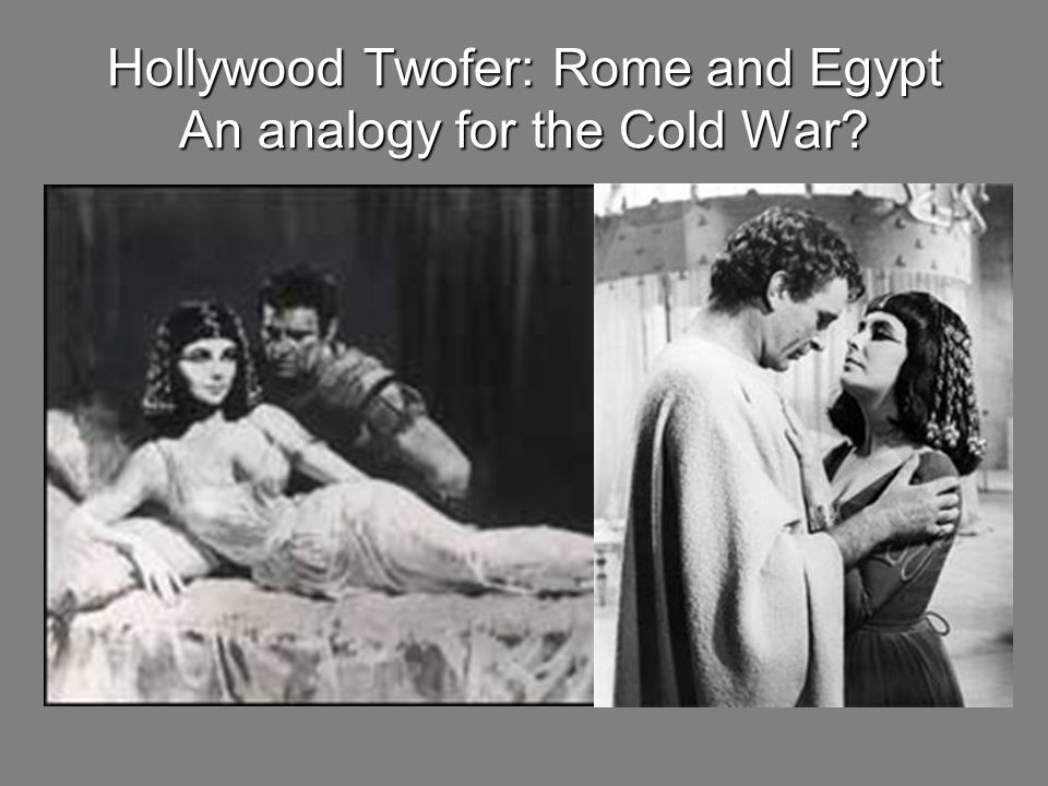 Hollywood Twofer: Rome and Egypt An analogy for the Cold War