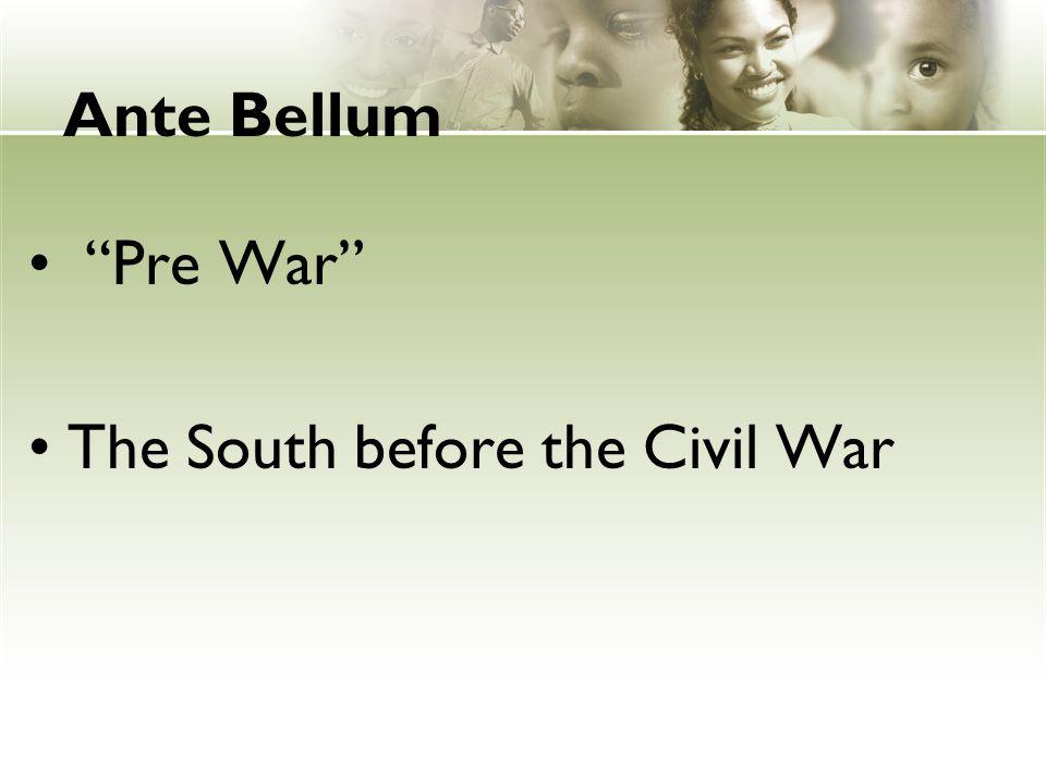 Ante Bellum Pre War The South before the Civil War