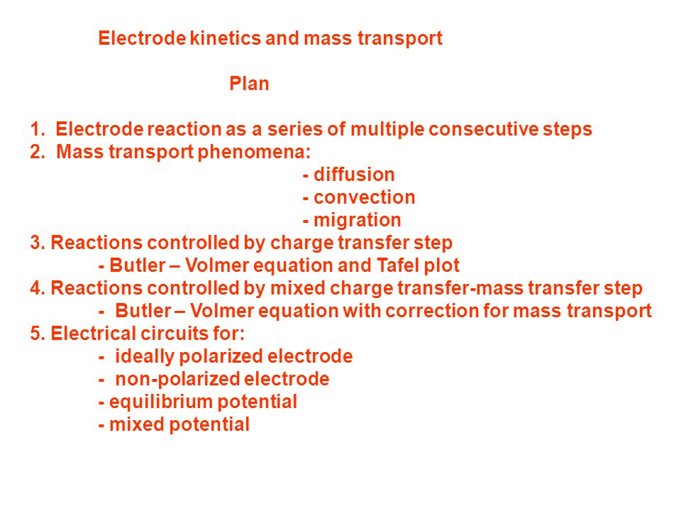 Electrode kinetics and mass transport Plan 1.Electrode reaction as a series of multiple consecutive steps 2.