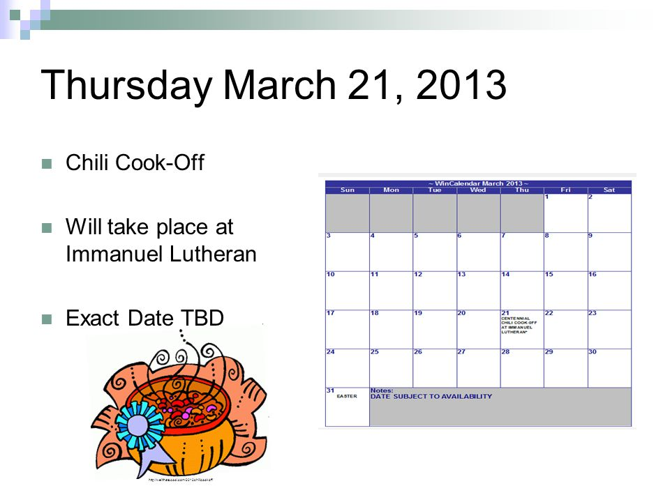 Thursday March 21, 2013 Chili Cook-Off Will take place at Immanuel Lutheran Exact Date TBD http://wellthatscool.com/2012chilicookoff/